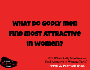 What Godly Men Seek and Find Attractive in Women (Part 3)