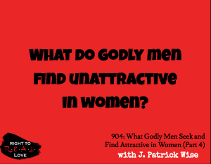 What Godly Men Seek and Find Attractive in Women (Part 4)