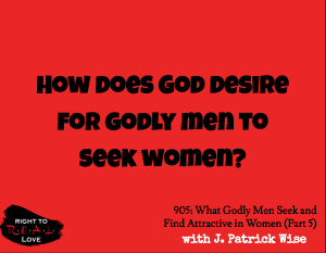 What Godly Men Seek and Find Attractive in Women (Part 5)