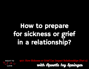 How Sickness or Grief Can Impact Relationships (Part 2)
