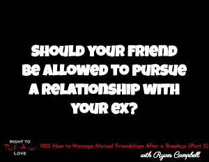 How to Manage Mutual Friendships After a Breakup (Part 3)
