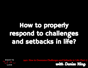 How to Overcome Challenges and Setbacks in Life (Part 1)