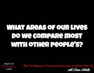 The Danger of Comparing Our Lives to Others (Part 3)