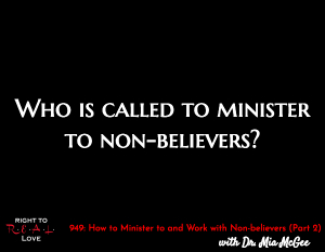 How to Minister to and Work with Non-believers (Part 2)