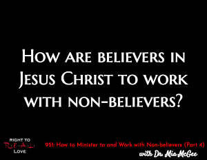 How to Minister to and Work with Non-believers (Part 4)