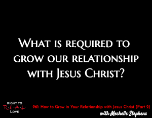 How to Grow in Your Relationship with Jesus Christ (Part 2)