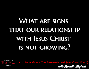 How to Grow in Your Relationship with Jesus Christ (Part 3)