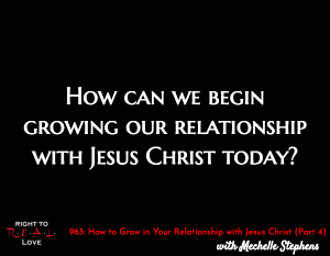 How to Grow in Your Relationship with Jesus Christ (Part 4)