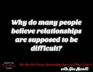 Why 21st Century Relationships Seem So Difficult (Part 1)