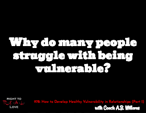How to Develop Healthy Vulnerability in Relationships (Part 1)