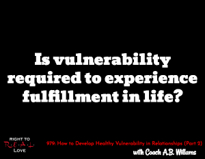 How to Develop Healthy Vulnerability in Relationships (Part 2)