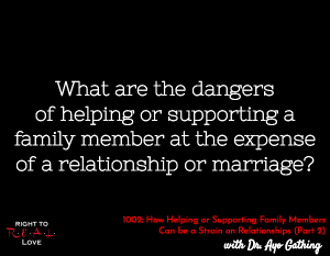 How Helping or Supporting Family Members Can be a Strain on Relationships (Part 2)