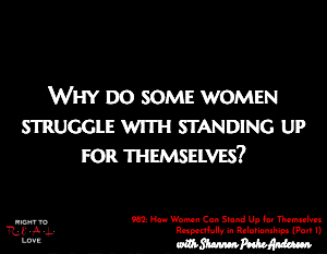 How Women Can Stand Up for Themselves Respectfully in Relationships (Part 1)