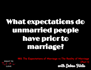 The Expectations of Marriage vs The Reality of Marriage (Part 1)