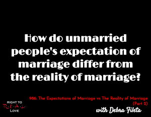 The Expectations of Marriage vs The Reality of Marriage (Part 2)