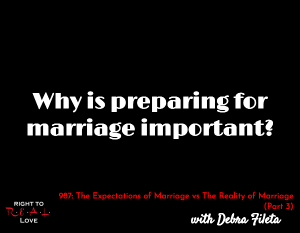 The Expectations of Marriage vs The Reality of Marriage (Part 4)