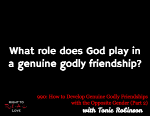 How to Develop Genuine Godly Friendships with the Opposite Gender (Part 2)