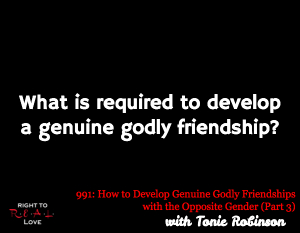 How to Develop Genuine Godly Friendships with the Opposite Gender (Part 3)