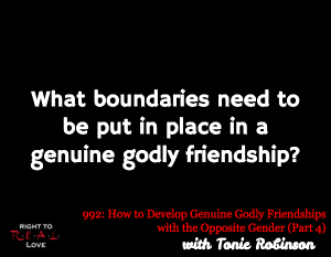 How to Develop Genuine Godly Friendships with the Opposite Gender (Part 4)