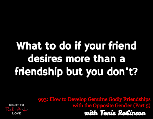 How to Develop Genuine Godly Friendships with the Opposite Gender (Part 5)
