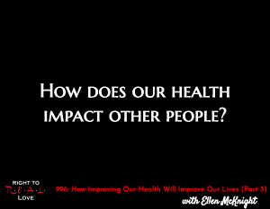 How Improving Our Health Will Improve Our Lives (Part 3)