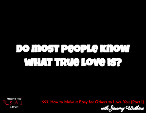 How to Make it Easy for Others to Love You (Part 1)