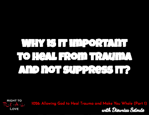 Allowing God to Heal Trauma and Make You Whole (Part 1)