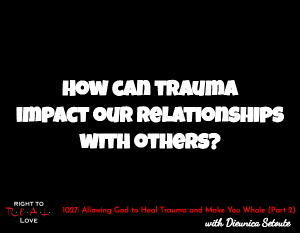 Allowing God to Heal Trauma and Make You Whole (Part 2)