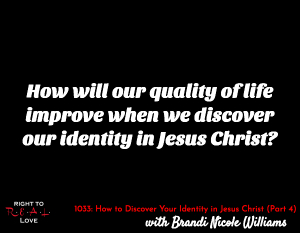 How to Discover Your Identity in Jesus Christ (Part 4)