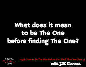 How to be The One Before You Find The One (Part 1)