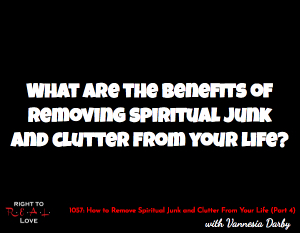 How to Remove Spiritual Junk and Clutter From Your Life (Part 4)