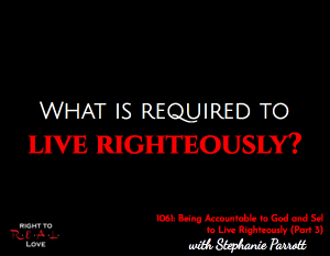 Being Accountable to God and Self to Live Righteously (Part 3)
