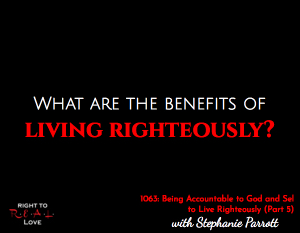 Being Accountable to God and Self to Live Righteously (Part 5)