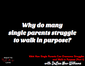 How Single Parents Can Overcome Struggles and Walk in Purpose (Part 1)