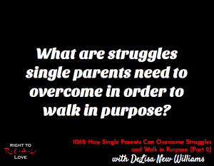 How Single Parents Can Overcome Struggles and Walk in Purpose (Part 2)