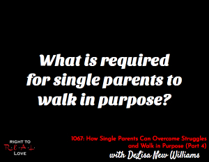 How Single Parents Can Overcome Struggles and Walk in Purpose (Part 4)