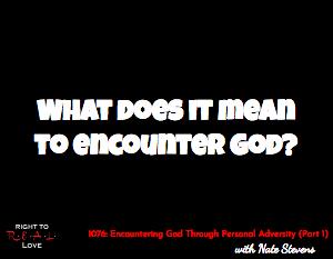 Encountering God Through Personal Adversity (Part 1)