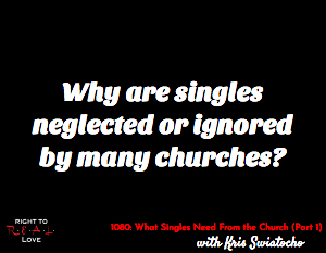 What Singles Need From the Church (Part 1)