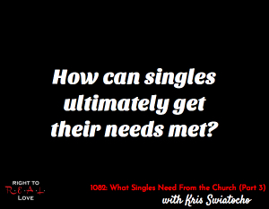 What Singles Need From the Church (Part 3)