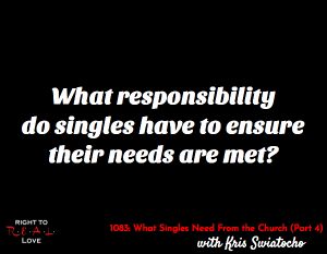 What Singles Need From the Church (Part 4)