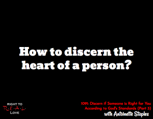 Discern if Someone is Right for You According to God's Standards (Part 3)