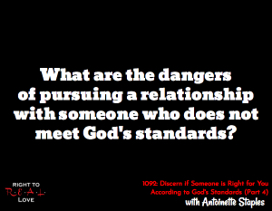 Discern if Someone is Right for You According to God's Standards (Part 4)
