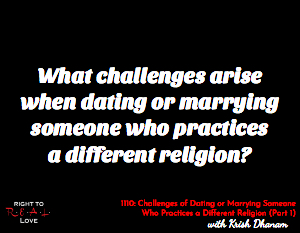 Challenges of Dating or Marrying Someone Who Practices a Different Religion (Part 1)