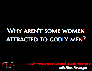 Why Women Are Not Attracted to Godly Men (Part 1)