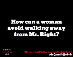 How to Avoid Walking Away From Mr. Right (Part 4)