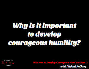 How to Develop Courageous Humility (Part 1)