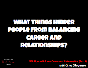 How to Balance Career and Relationships (Part 1)