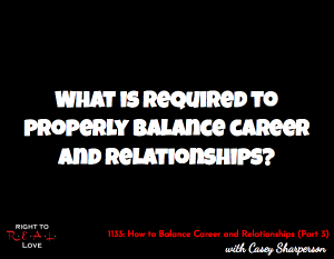 How to Balance Career and Relationships (Part 3)