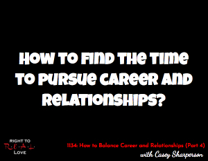 How to Balance Career and Relationships (Part 4)