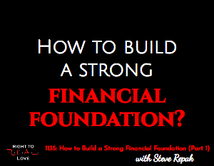 How to Build a Strong Financial Foundation (Part 1)